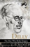 Dilly: The Man Who Broke Enigma