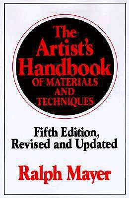 The Artist's Handbook of Materials and Techniques by Ralph Mayer