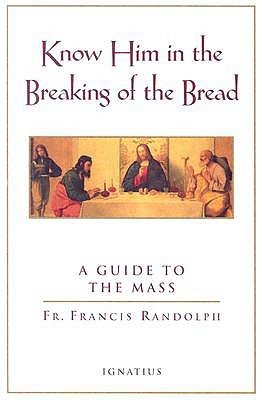 Know Him in the Breaking of the Bread: A Guide to the Mass