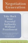 Negotiation Generation: Take Back Your Parental Authority Without Punishment