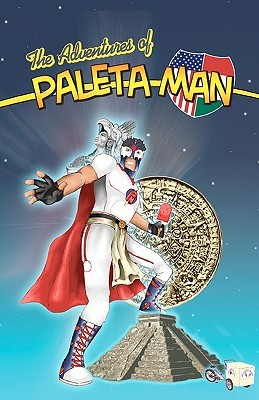 The Adventures of Paleta Man (The Adventures of Paleta Man #1)