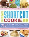 The Ultimate Shortcut Cookie Book: 745 Scrumptious Recipes That Start With Refrigerated Cookie Dough, Cake Mix, Brownie Mix, or Ready-to-Eat Cereal