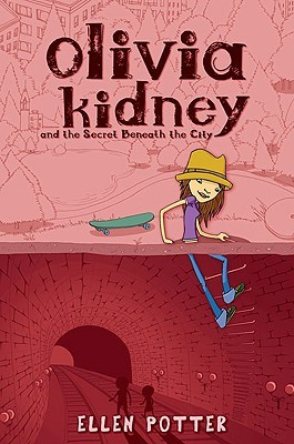 Olivia Kidney and the Secret Beneath the City by Ellen Potter