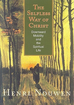 The Selfless Way of Christ by Henri J.M. Nouwen