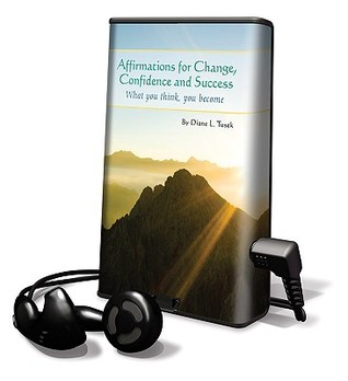 Affirmations for Change, Confidence and Success: What You Think, You Become