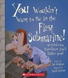 You Wouldn't Want to Be in the First Submarine!: An Undersea Expedition You'd Rather Avoid
