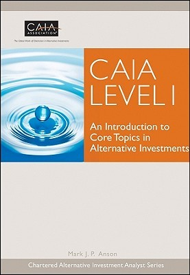 CAIA Level I: An Introduction to Core Topics in Alternative Investments