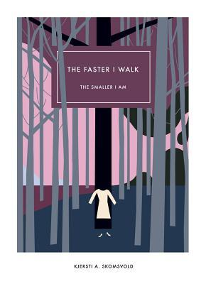 The Faster I Walk, The Smaller I Am by Kjersti Annesdatter Skomsvold