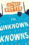 The Unknown Knowns by Jeffrey Rotter