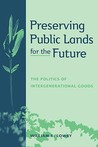 Preserving Public Lands for the Future: The Politics of Intergenerational Goods