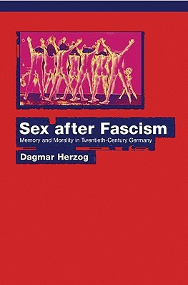 Sex After Fascism by Dagmar Herzog