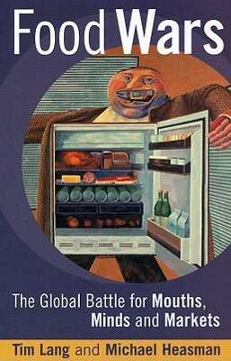 Review Food Wars: The Global Battle for Mouths, Minds and Markets by Tim Lang, Michael Heasman PDF