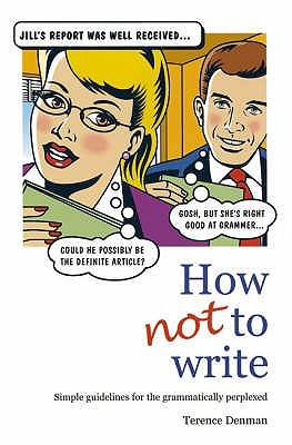 How Not To Write: Simple Guidelines For The Grammatically Perplexed