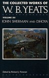 John Sherman / Dhoya (The Collected Works of W.B. Yeats, Volume 12)