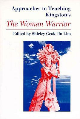 Approaches to Teaching Kingston's the Woman Warrior (Approaches to Teaching World Literature, Vol. 39)