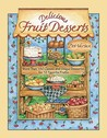 Delicious Fruit Desserts: More Than 150 Delicious Recipes for 12 Favorite Fruits