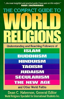 The Compact Guide to World Religions by Dean C. Halverson