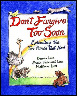 Don't Forgive Too Soon by Dennis Linn