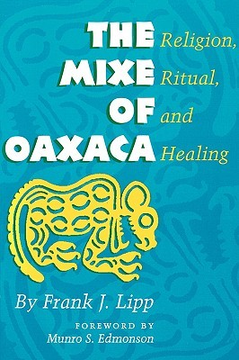The Mixe of Oaxaca by Frank J. Lipp Jr.