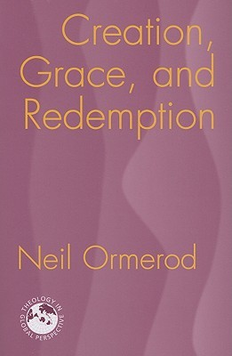 Creation, Grace, And Redemption by Neil Ormerod
