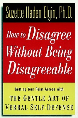 How to Disagree Without Being Disagreeable by Suzette Haden Elgin