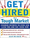 Get Hired in a Tough Market: Insider Secrets to Find and Land the Job You Need Now