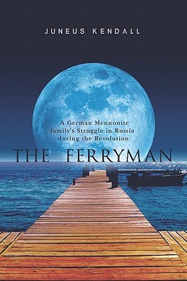 The Ferryman: A German Mennonite Family's Struggle in Russia During the Revolution