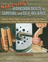 Makeshift Workshop Skills for Survival and Self-Reliance: Expedient Ways to Make Your Own Tools, Do Your Own Repairs and Construct Useful Things Out of Raw and Salvaged Materials