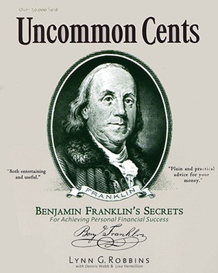 Uncommon Cents: Benjamin Franklin Secrets to Achieving Personal Financial Success