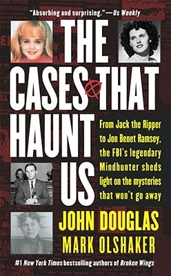 The Cases That Haunt Us by John E. Douglas