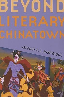 Beyond Literary Chinatown by Jeffrey F.L. Partridge