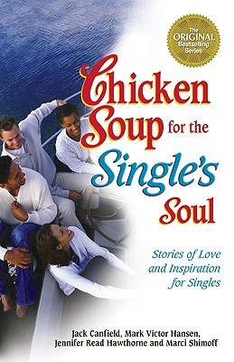 Chicken Soup for the Single's Soul (Chicken Soup for the Soul by Jack Canfield