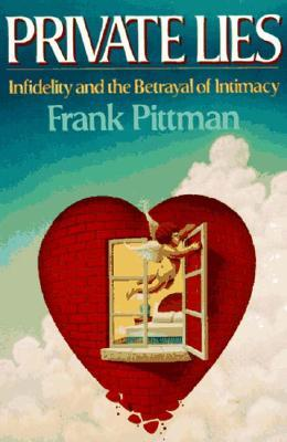 Private Lies: Infidelity and the Betrayal of Intimacy
