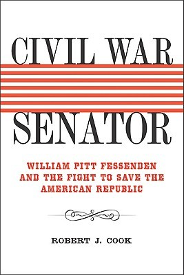 Civil War Senator: William Pitt Fessenden and the Fight to Save the American Republic