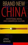Brand New China: Advertising, Media, and Commercial Culture