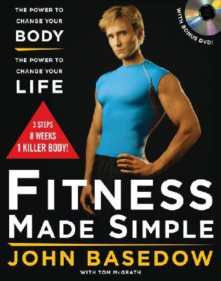 Fitness Made Simple: The Power to Change Your Body, the Power to Change Your Life [With DVD]