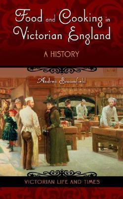 Food and Cooking in Victorian England by Andrea Broomfield