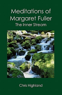 Meditations of Margaret Fuller by Chris Highland