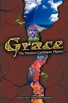 Grace: The Mystical Caribbean Mission  by  Genevive Douyon Flambert