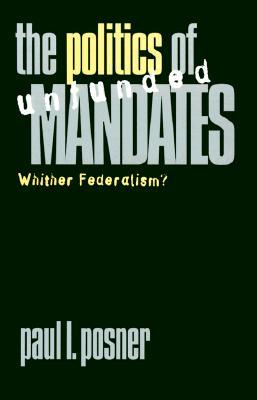 The Politics of Unfunded Mandates: Whither Federalism?