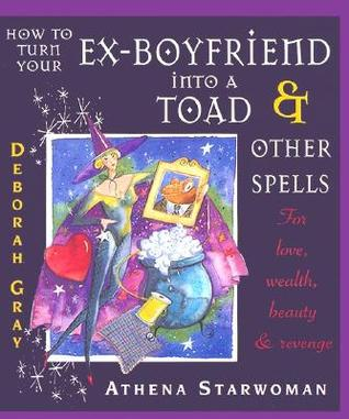 How to Turn Your Ex-Boyfriend into a Toad by Athena Starwoman