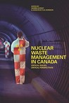 Nuclear Waste Management in Canada: Critical Issues, Critical Perspectives