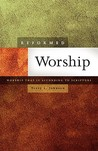 Reformed Worship: Worship that is According to Scripture (new 2010 reprint)