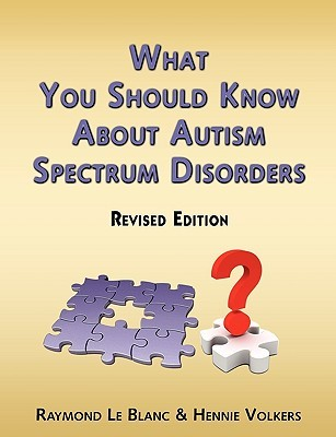 What You Should Know about Autism Spectrum Disorders. Revised... by Raymond Philippe