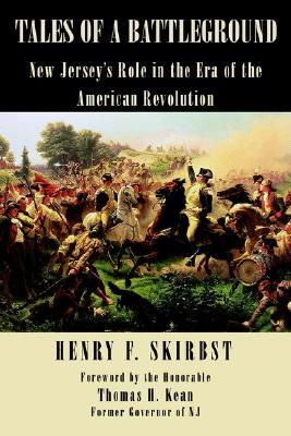 Tales Of A Battleground: New Jerseys Role In The Era Of The American Revolution  by  Henry F. Skirbst