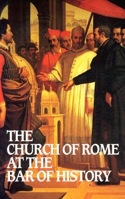Church of Rome at the Bar of History by William David Webster