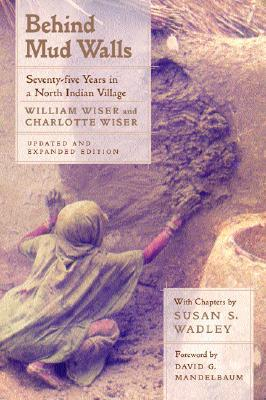 Behind Mud Walls: Seventy-five Years in a North Indian Village, Updated and Expanded Edition