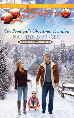 The Prodigal's Christmas Reunion by Kathryn Springer