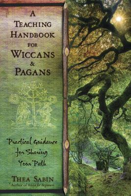 A Teaching Handbook for Wiccans and Pagans by Thea Sabin