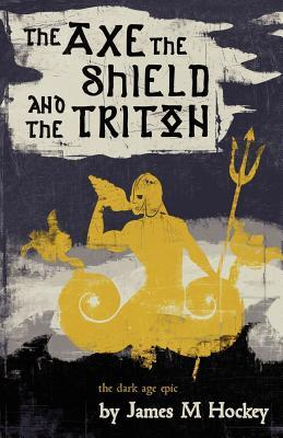 The Axe the Shield and the Triton by James M. Hockey
